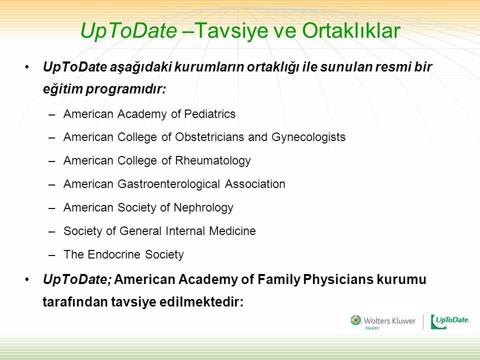 UpToDate –Tavsiye ve Ortaklıklar •UpToDate aşağıdaki kurumların ortaklığı ile sunulan resmi bir eğitim programıdır: –American Academy of Pediatrics –A