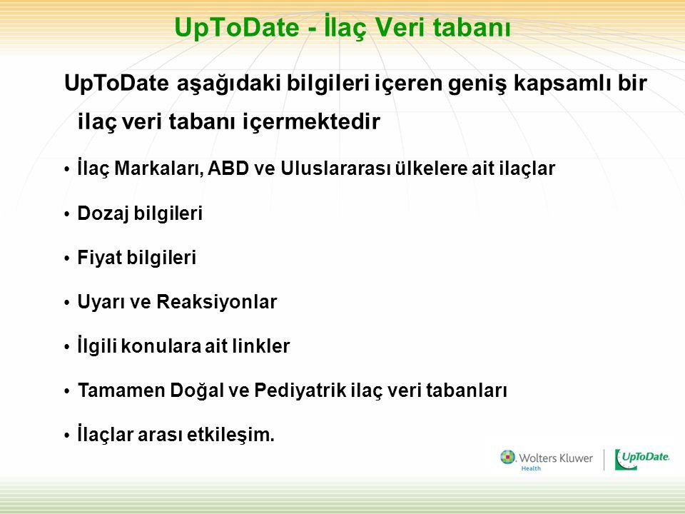UpToDate aşağıdaki bilgileri içeren geniş kapsamlı bir ilaç veri tabanı içermektedir • İlaç Markaları, ABD ve Uluslararası ülkelere ait ilaçlar • Doza