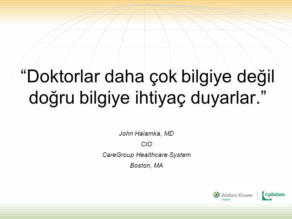 """""""Doktorlar daha çok bilgiye değil doğru bilgiye ihtiyaç duyarlar."""" John Halamka, MD CIO CareGroup Healthcare System Boston, MA"""