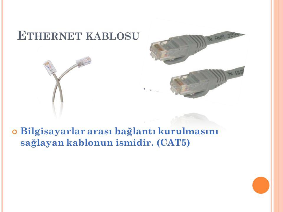 E THERNET KABLOSU Bilgisayarlar arası bağlantı kurulmasını sağlayan kablonun ismidir. (CAT5)