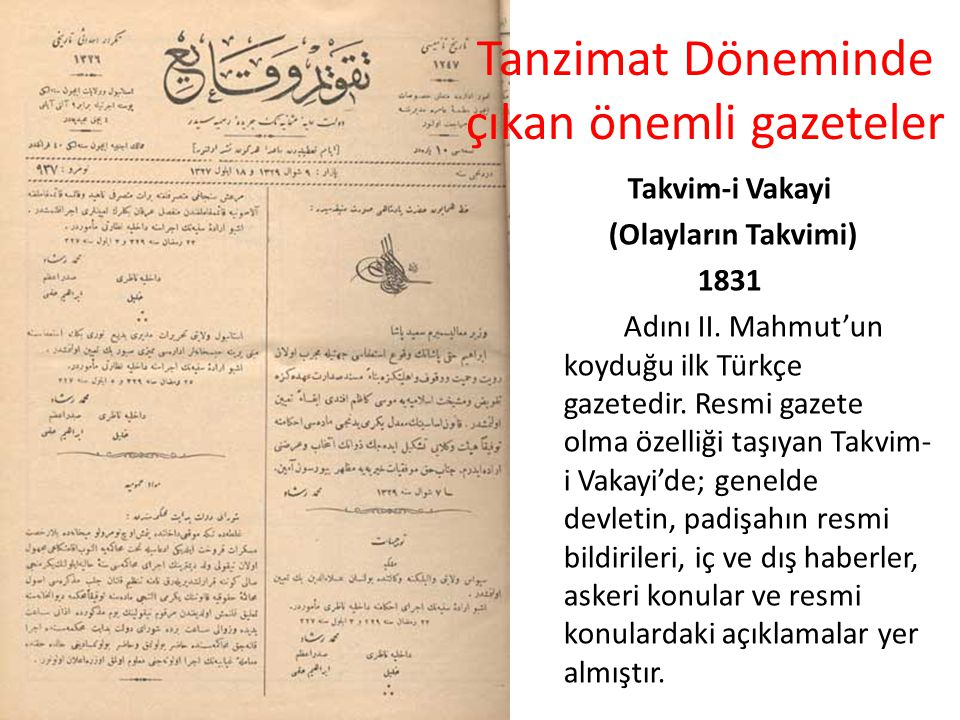 Tanzimat Döneminde çıkan önemli gazeteler Takvim-i Vakayi (Olayların Takvimi) 1831 Adını II.
