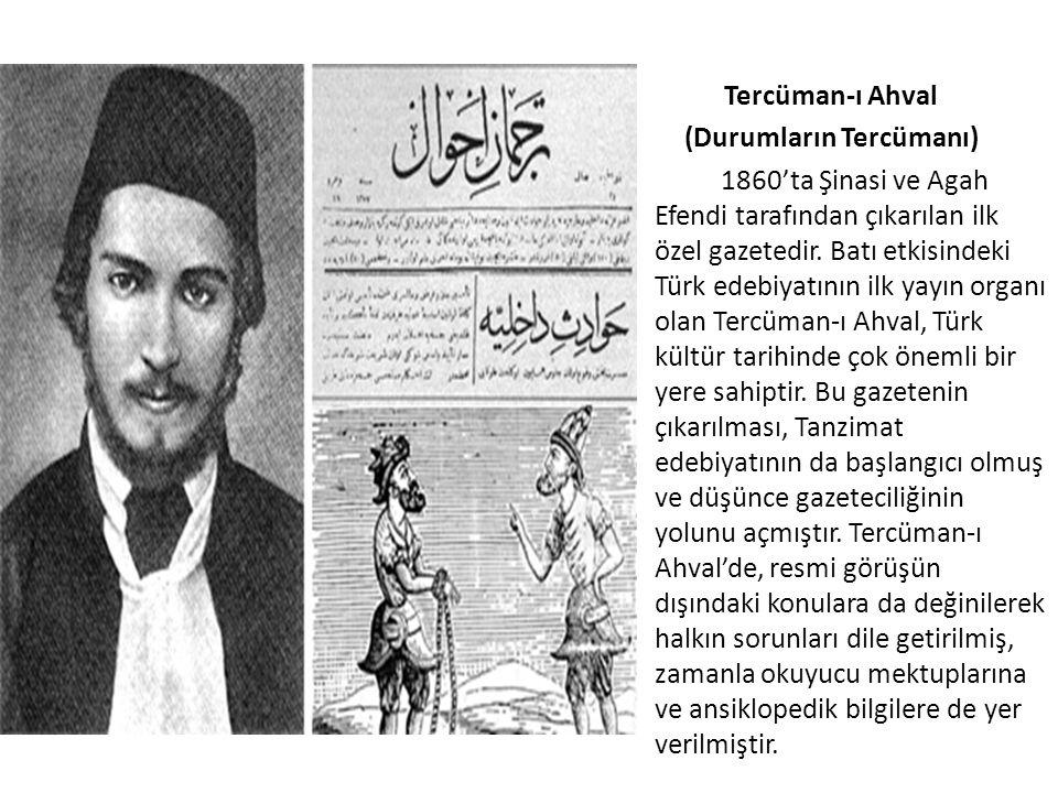 Tercüman-ı Ahval (Durumların Tercümanı) 1860'ta Şinasi ve Agah Efendi tarafından çıkarılan ilk özel gazetedir.