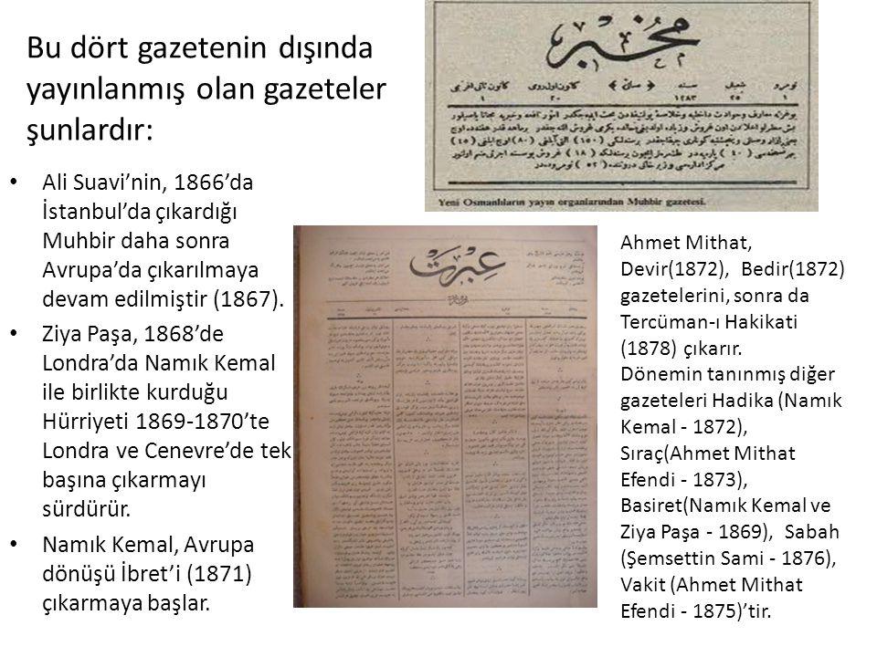 Bu dört gazetenin dışında yayınlanmış olan gazeteler şunlardır: • Ali Suavi'nin, 1866'da İstanbul'da çıkardığı Muhbir daha sonra Avrupa'da çıkarılmaya devam edilmiştir (1867).