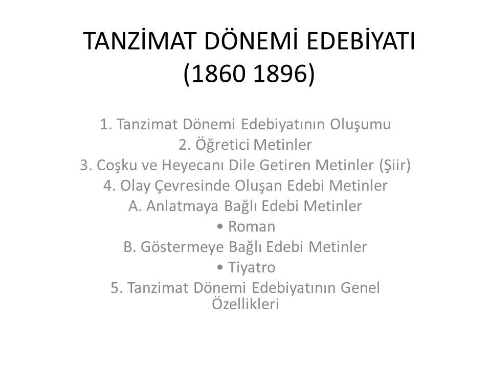 TANZİMAT DÖNEMİ EDEBİYATI (1860 1896) 1.Tanzimat Dönemi Edebiyatının Oluşumu 2.