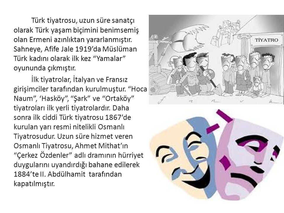Türk tiyatrosu, uzun süre sanatçı olarak Türk yaşam biçimini benimsemiş olan Ermeni azınlıktan yararlanmıştır.