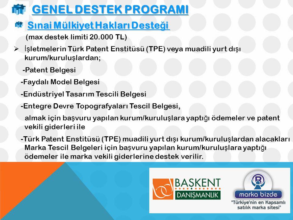 GENEL DESTEK PROGRAMI Sınai Mülkiyet Hakları Deste ğ i Sınai Mülkiyet Hakları Deste ğ i (max destek limiti 20.000 TL)  İş letmelerin Türk Patent Enst