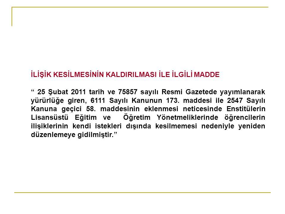 İLİŞİK KESİLMESİNİN KALDIRILMASI İLE İLGİLİ MADDE 25 Şubat 2011 tarih ve 75857 sayılı Resmi Gazetede yayımlanarak yürürlüğe giren, 6111 Sayılı Kanunun 173.
