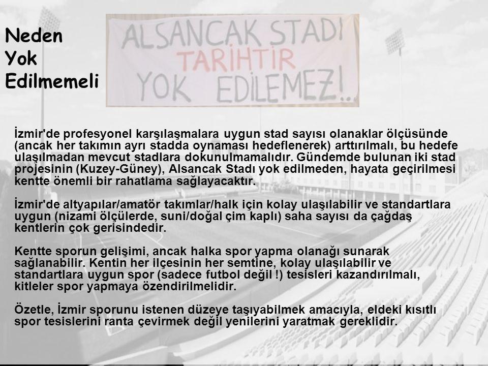 İzmir de profesyonel karşılaşmalara uygun stad sayısı olanaklar ölçüsünde (ancak her takımın ayrı stadda oynaması hedeflenerek) arttırılmalı, bu hedefe ulaşılmadan mevcut stadlara dokunulmamalıdır.