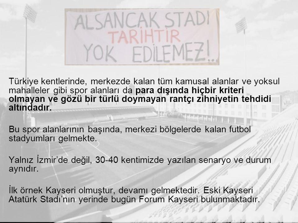 Türkiye kentlerinde, merkezde kalan tüm kamusal alanlar ve yoksul mahalleler gibi spor alanları da para dışında hiçbir kriteri olmayan ve gözü bir türlü doymayan rantçı zihniyetin tehdidi altındadır.