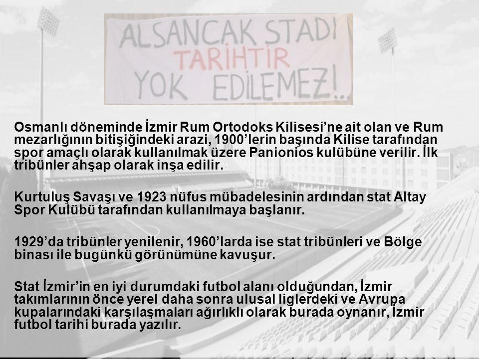 Osmanlı döneminde İzmir Rum Ortodoks Kilisesi'ne ait olan ve Rum mezarlığının bitişiğindeki arazi, 1900'lerin başında Kilise tarafından spor amaçlı olarak kullanılmak üzere Panionios kulübüne verilir.