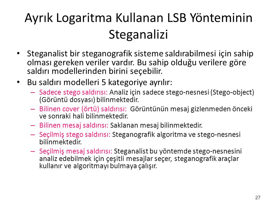 Ayrık Logaritma Kullanan LSB Yönteminin Steganalizi • Steganalist bir steganografik sisteme saldırabilmesi için sahip olması gereken veriler vardır. B