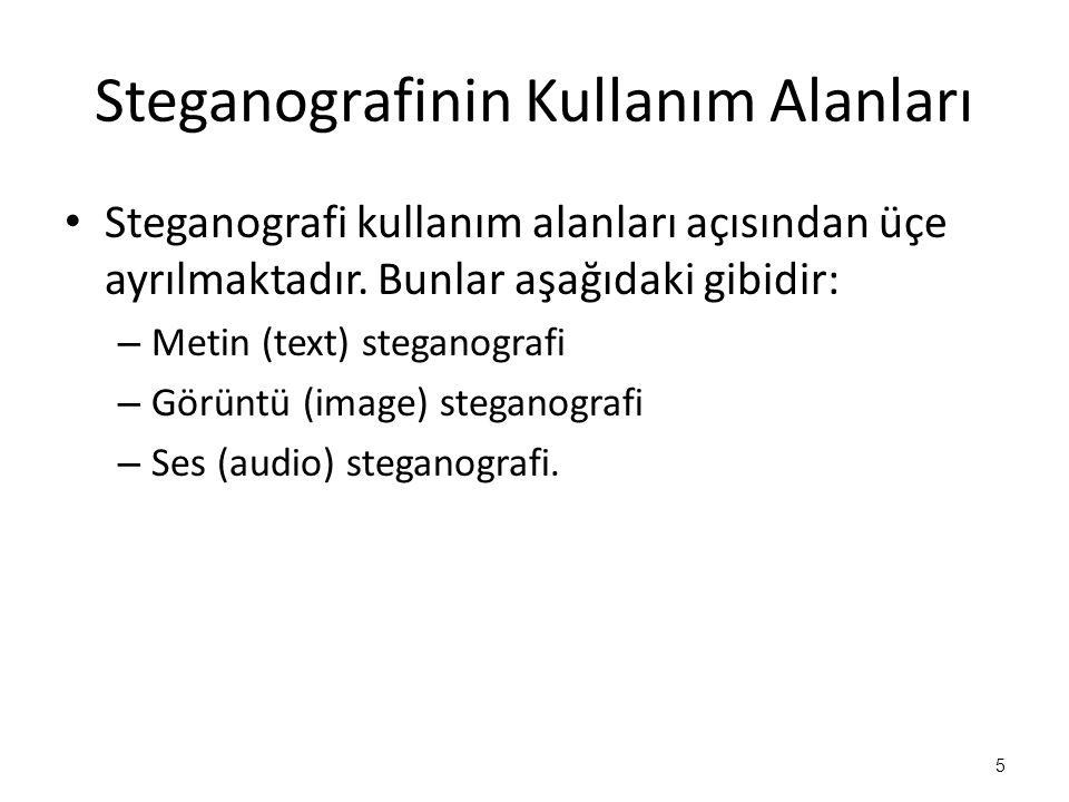 Steganografinin Kullanım Alanları • Steganografi kullanım alanları açısından üçe ayrılmaktadır. Bunlar aşağıdaki gibidir: – Metin (text) steganografi
