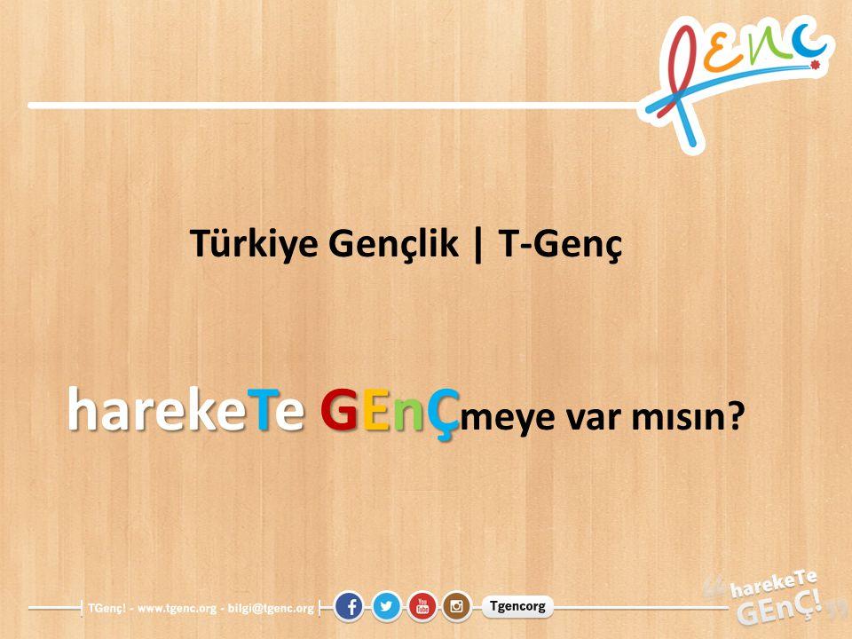Türkiye Gençlik | T-Genç harekeTe GEnÇ harekeTe GEnÇ meye var mısın?