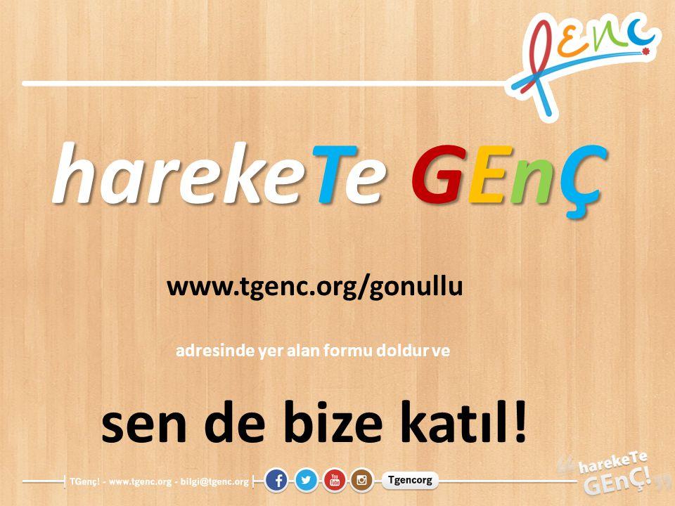 harekeTe GEnÇ www.tgenc.org/gonullu adresinde yer alan formu doldur ve sen de bize katıl!