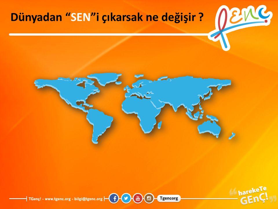 """Dünyadan """"SEN""""i çıkarsak ne değişir ?"""
