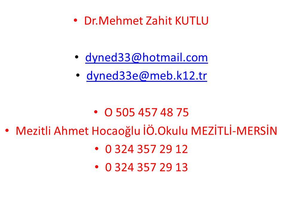 • Dr.Mehmet Zahit KUTLU • dyned33@hotmail.com dyned33@hotmail.com • dyned33e@meb.k12.tr dyned33e@meb.k12.tr • O 505 457 48 75 • Mezitli Ahmet Hocaoğlu