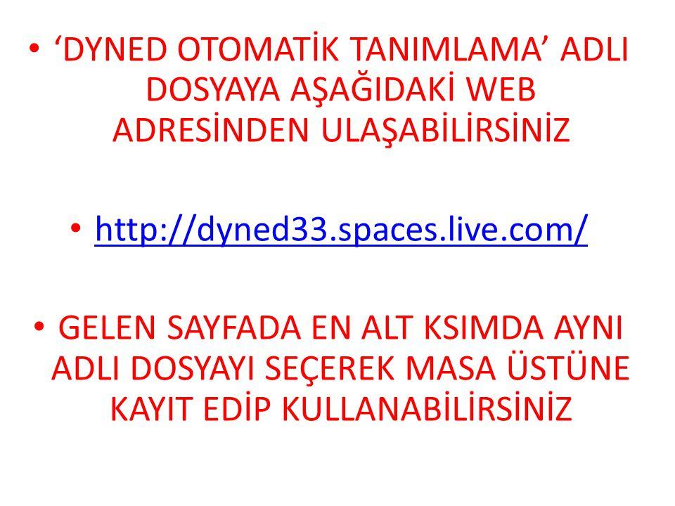 • 'DYNED OTOMATİK TANIMLAMA' ADLI DOSYAYA AŞAĞIDAKİ WEB ADRESİNDEN ULAŞABİLİRSİNİZ • http://dyned33.spaces.live.com/ http://dyned33.spaces.live.com/ •