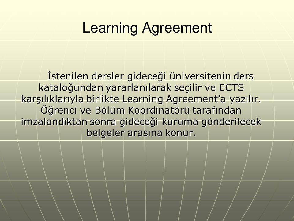 Learning Agreement İstenilen dersler gideceği üniversitenin ders kataloğundan yararlanılarak seçilir ve ECTS karşılıklarıyla birlikte Learning Agreeme