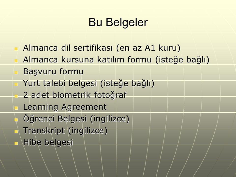 Bu Belgeler  Almanca dil sertifikası (en az A1 kuru)  Almanca kursuna katılım formu (isteğe bağlı)  Başvuru formu  Yurt talebi belgesi (isteğe bağ