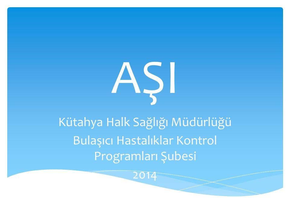 AŞI Kütahya Halk Sağlığı Müdürlüğü Bulaşıcı Hastalıklar Kontrol Programları Şubesi 2014