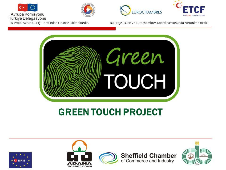 GREEN TOUCH PROJECT Bu Proje TOBB ve Eurochambres Koordinasyonunda Yürütülmektedir.Bu Proje Avrupa Birliği Tarafından Finanse Edilmektedir.