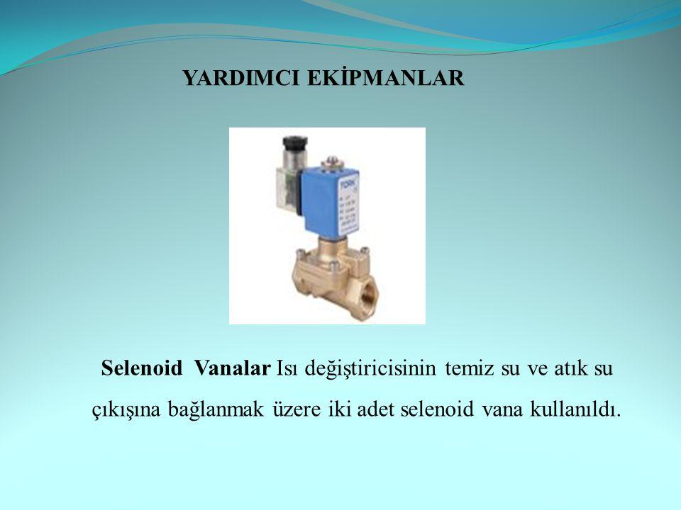 YARDIMCI EKİPMANLAR Selenoid Vanalar Isı değiştiricisinin temiz su ve atık su çıkışına bağlanmak üzere iki adet selenoid vana kullanıldı.
