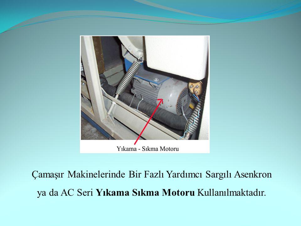 Çamaşır Makinelerinde Bir Fazlı Yardımcı Sargılı Asenkron ya da AC Seri Yıkama Sıkma Motoru Kullanılmaktadır.