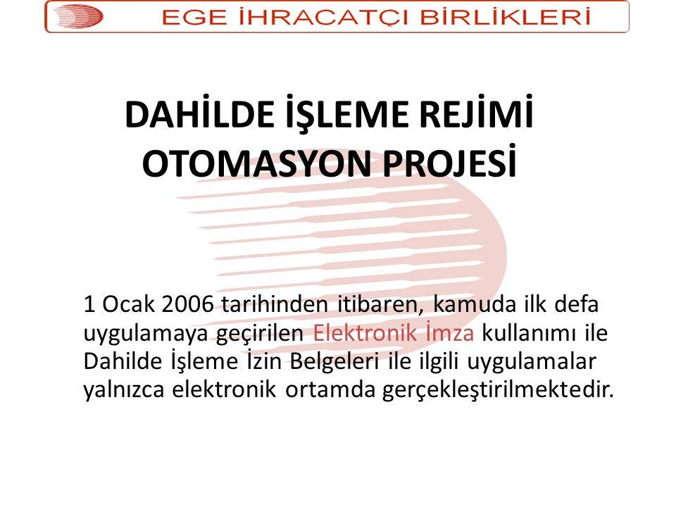 DAHİLDE İŞLEME REJİMİ OTOMASYON PROJESİ 1 Ocak 2006 tarihinden itibaren, kamuda ilk defa uygulamaya geçirilen Elektronik İmza kullanımı ile Dahilde İşleme İzin Belgeleri ile ilgili uygulamalar yalnızca elektronik ortamda gerçekleştirilmektedir.