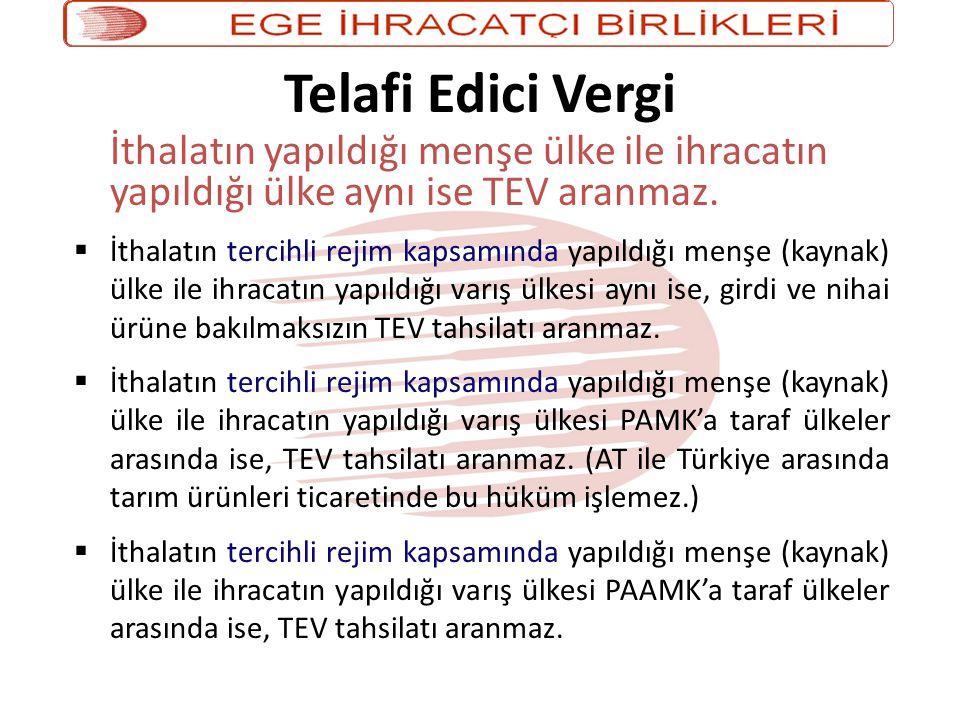 Telafi Edici Vergi İthalatın yapıldığı menşe ülke ile ihracatın yapıldığı ülke aynı ise TEV aranmaz.