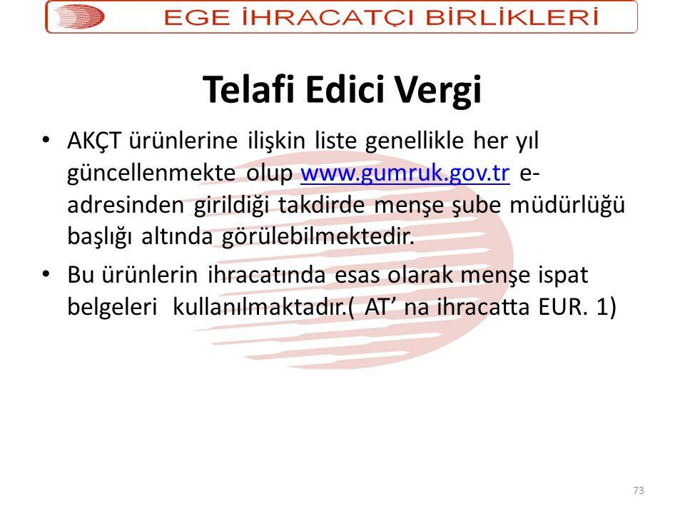 73 Telafi Edici Vergi • AKÇT ürünlerine ilişkin liste genellikle her yıl güncellenmekte olup www.gumruk.gov.tr e- adresinden girildiği takdirde menşe şube müdürlüğü başlığı altında görülebilmektedir.