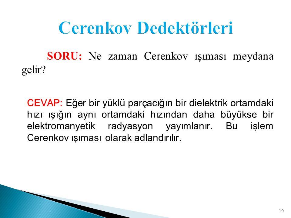 19 SORU: Ne zaman Cerenkov ışıması meydana gelir.