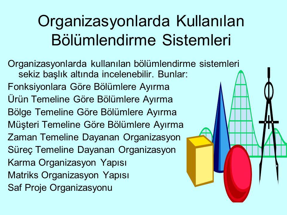Organizasyonlarda Kullanılan Bölümlendirme Sistemleri Organizasyonlarda kullanılan bölümlendirme sistemleri sekiz başlık altında incelenebilir. Bunlar