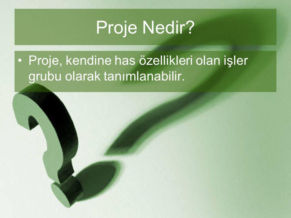 Proje Nedir? •Proje, kendine has özellikleri olan işler grubu olarak tanımlanabilir.