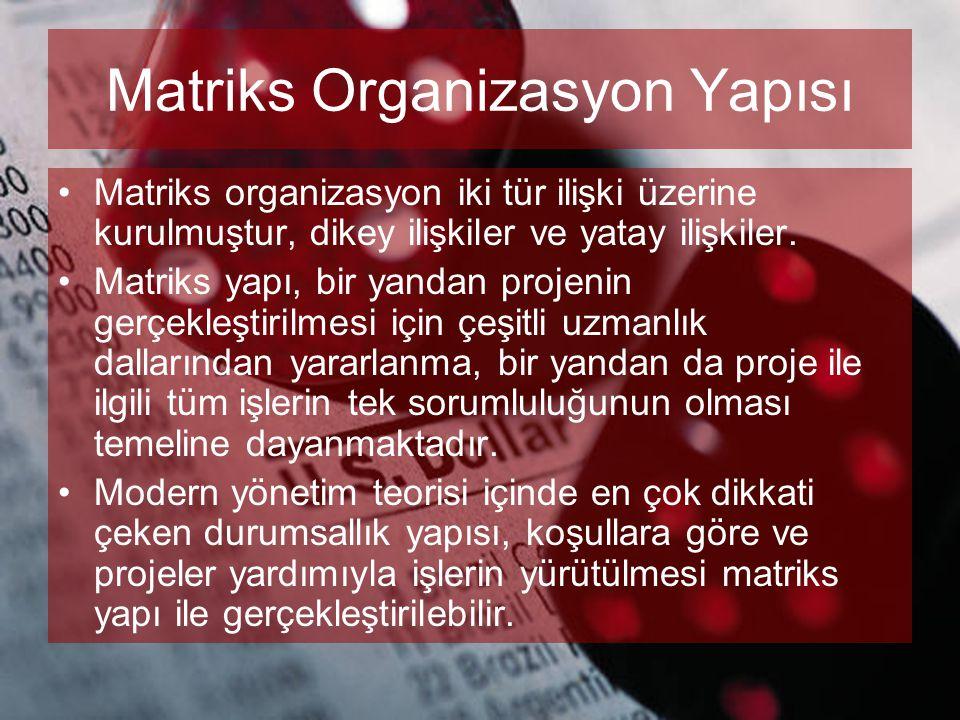 Matriks Organizasyon Yapısı •Matriks organizasyon iki tür ilişki üzerine kurulmuştur, dikey ilişkiler ve yatay ilişkiler. •Matriks yapı, bir yandan pr