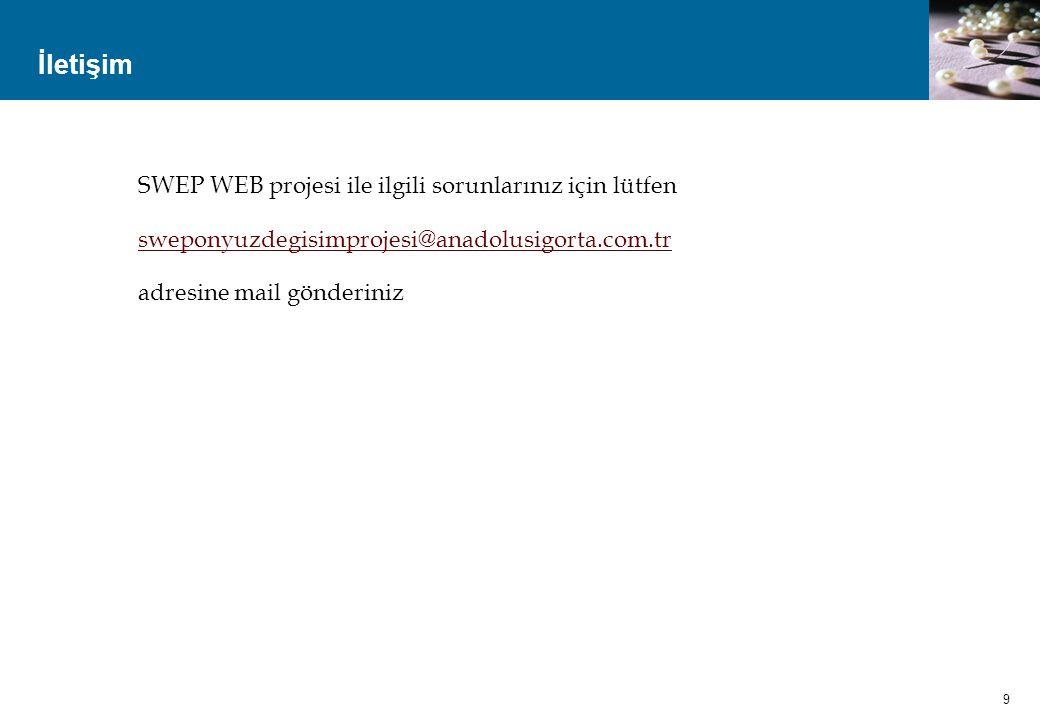 İletişim 9 SWEP WEB projesi ile ilgili sorunlarınız için lütfen sweponyuzdegisimprojesi@anadolusigorta.com.tr adresine mail gönderiniz