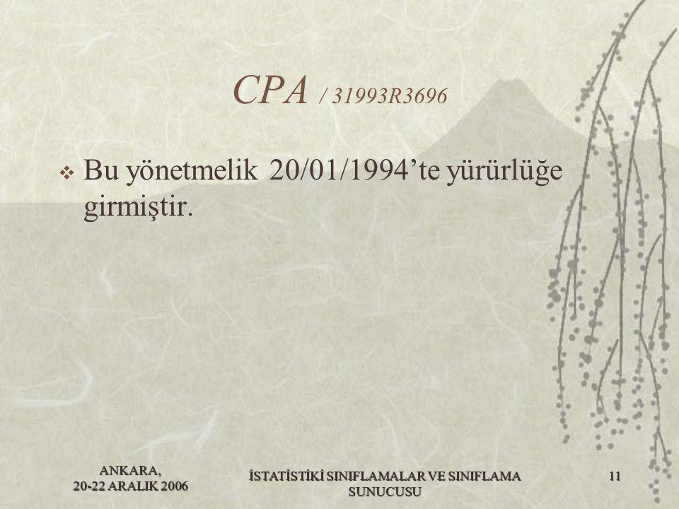 ANKARA, 20-22 ARALIK 2006 İSTATİSTİKİ SINIFLAMALAR VE SINIFLAMA SUNUCUSU 11 CPA / 31993R3696  Bu yönetmelik 20/01/1994'te yürürlüğe girmiştir.