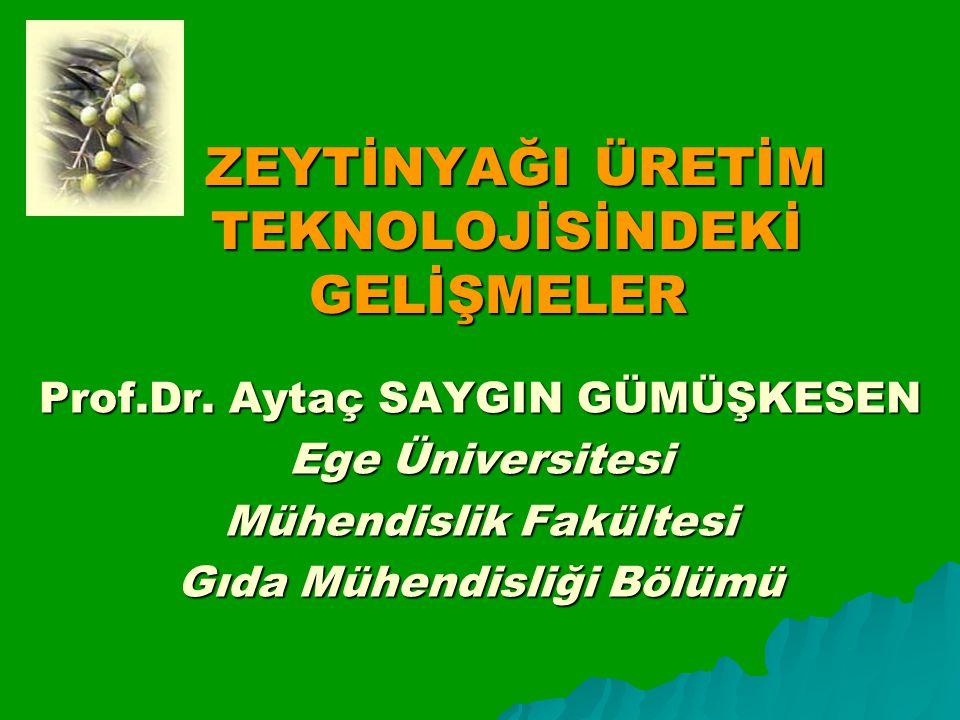 ZEYTİNYAĞI ÜRETİM TEKNOLOJİSİNDEKİ GELİŞMELER ZEYTİNYAĞI ÜRETİM TEKNOLOJİSİNDEKİ GELİŞMELER Prof.Dr.
