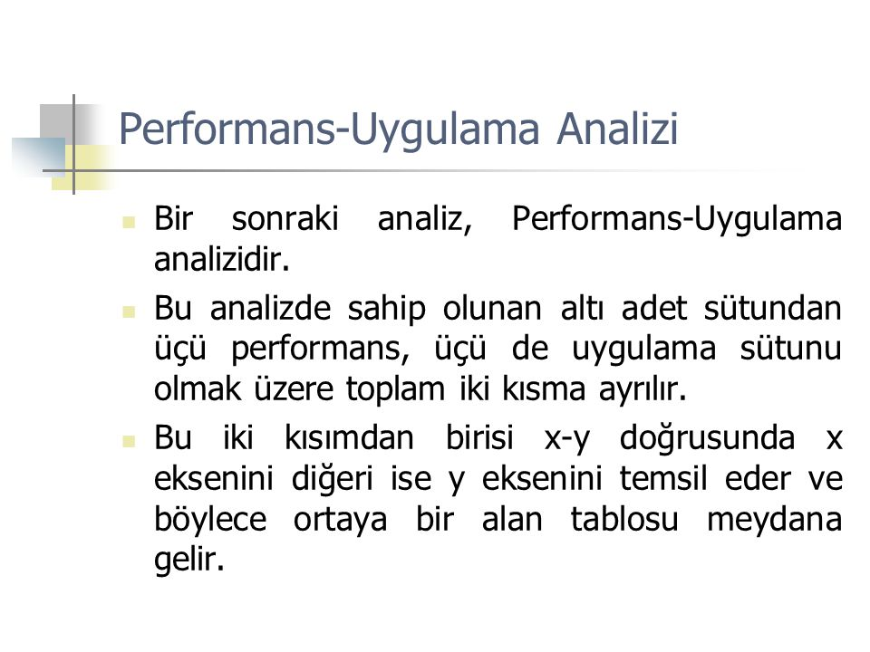 Performans-Uygulama Analizi  Bir sonraki analiz, Performans-Uygulama analizidir.