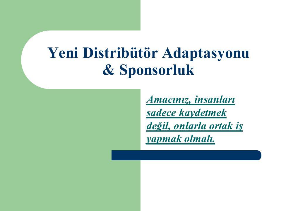 Yeni Distribütör Adaptasyonu & Sponsorluk Amacınız, insanları sadece kaydetmek değil, onlarla ortak iş yapmak olmalı.