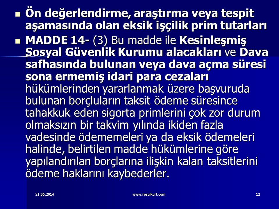 21.06.2014www.resulkurt.com12  Ön değerlendirme, araştırma veya tespit aşamasında olan eksik işçilik prim tutarları  MADDE 14- (3) Bu madde ile Kesi
