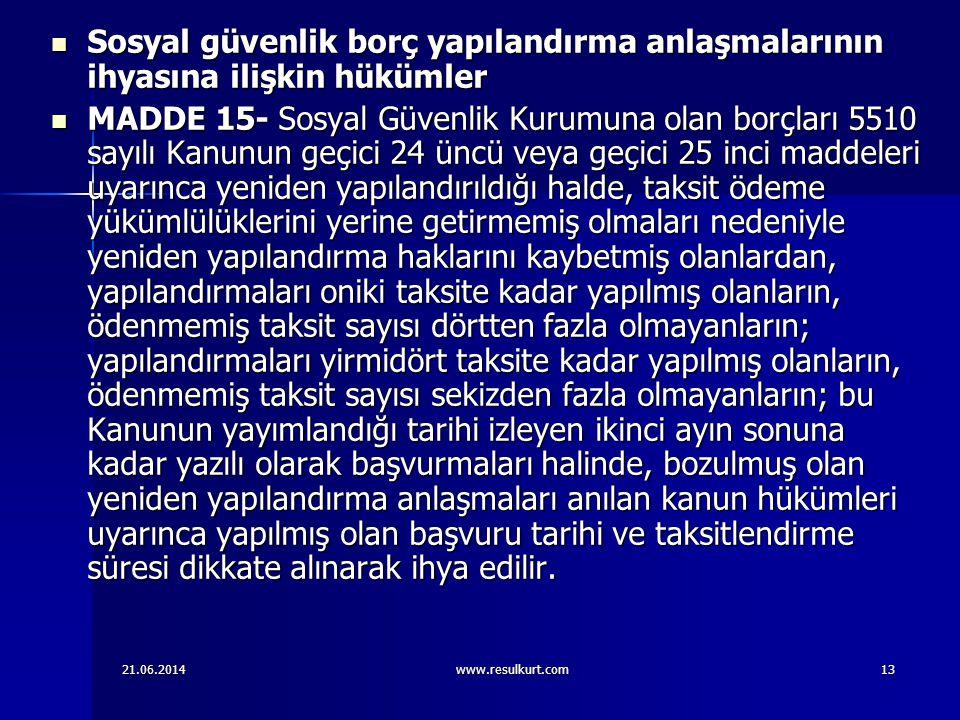 21.06.2014www.resulkurt.com13  Sosyal güvenlik borç yapılandırma anlaşmalarının ihyasına ilişkin hükümler  MADDE 15- Sosyal Güvenlik Kurumuna olan b