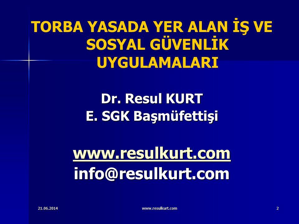 21.06.2014www.resulkurt.com2 Dr. Resul KURT E. SGK Başmüfettişi www.resulkurt.com info@resulkurt.com