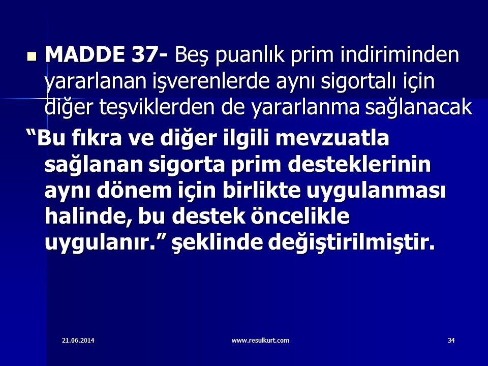 21.06.2014www.resulkurt.com34  MADDE 37- Beş puanlık prim indiriminden yararlanan işverenlerde aynı sigortalı için diğer teşviklerden de yararlanma s