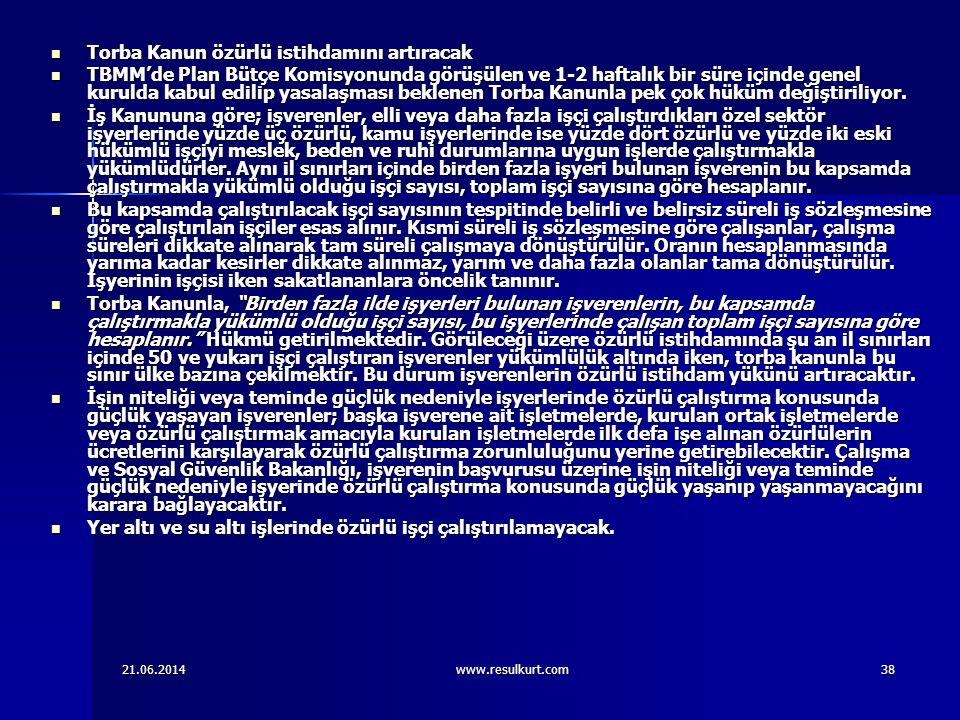 21.06.2014www.resulkurt.com38  Torba Kanun özürlü istihdamını artıracak  TBMM'de Plan Bütçe Komisyonunda görüşülen ve 1-2 haftalık bir süre içinde g
