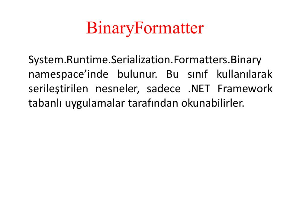 BinaryFormatter System.Runtime.Serialization.Formatters.Binary namespace'inde bulunur.