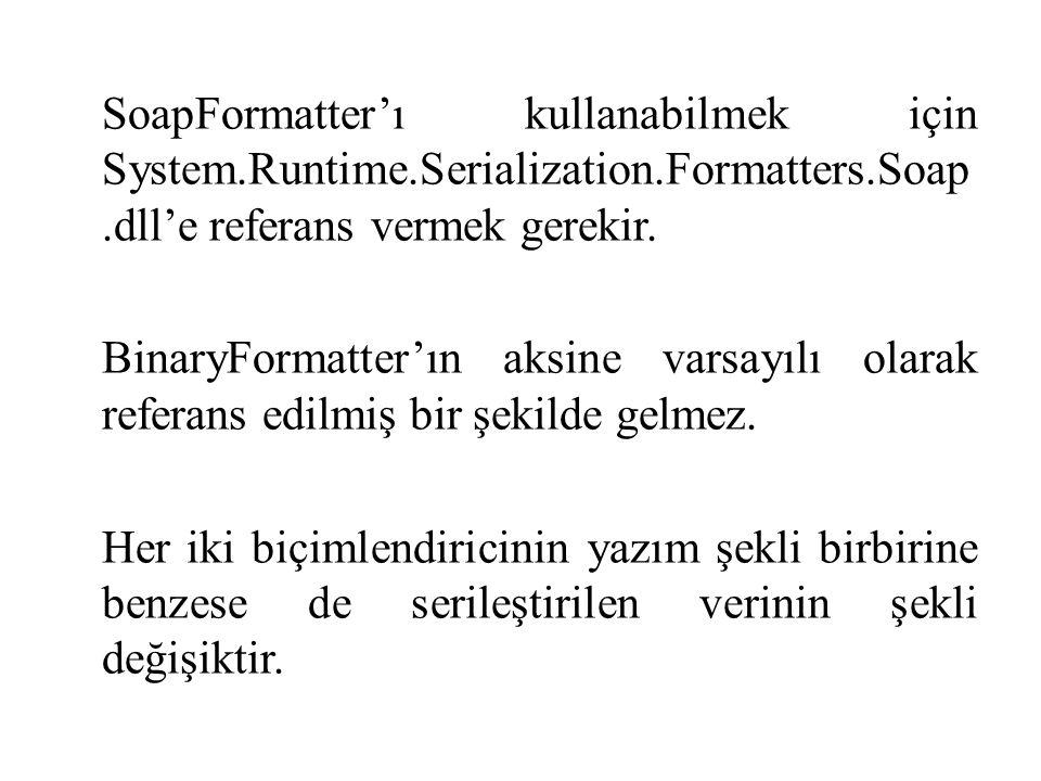 SoapFormatter'ı kullanabilmek için System.Runtime.Serialization.Formatters.Soap.dll'e referans vermek gerekir.