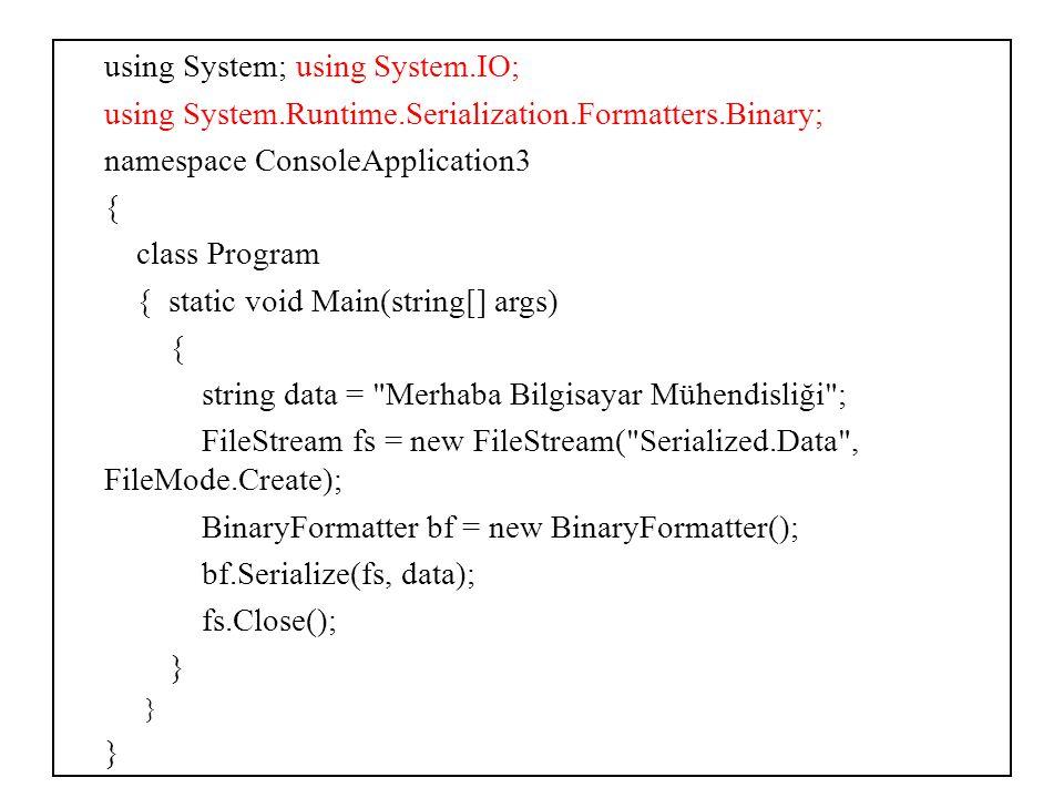 Serileştirme Biçimi (Serialization Format).NET Framework System.Runtime.Serialization namespace'inde, serileştirilecek veriyi biçimlendirmek için 2 sınıf içerir: • BinaryFormatter • SoapFormatter Bu sınıflardan ikisi de IRemotingFormatter arayüzünü implement eder.