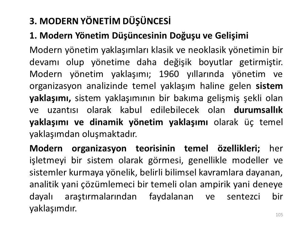 3. MODERN YÖNETİM DÜŞÜNCESİ 1. Modern Yönetim Düşüncesinin Doğuşu ve Gelişimi Modern yönetim yaklaşımları klasik ve neoklasik yönetimin bir devamı olu