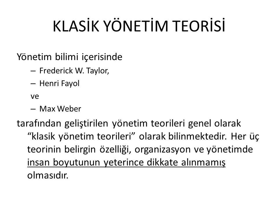 KLASİK YÖNETİM TEORİSİ Yönetim bilimi içerisinde – Frederick W. Taylor, – Henri Fayol ve – Max Weber tarafından geliştirilen yönetim teorileri genel o