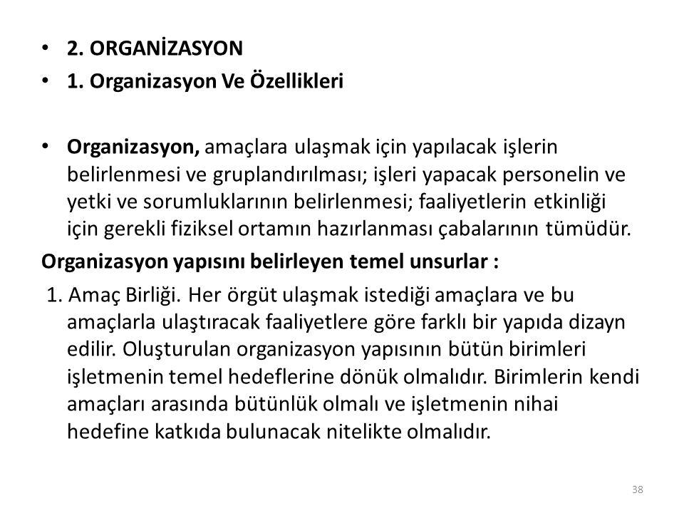 • 2. ORGANİZASYON • 1. Organizasyon Ve Özellikleri • Organizasyon, amaçlara ulaşmak için yapılacak işlerin belirlenmesi ve gruplandırılması; işleri ya